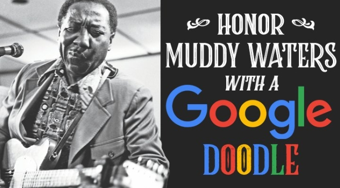 Help Get Muddy Waters a Google Doodle