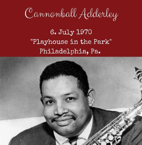 Playhouse in the Park - Cannonball Adderley - July 6, 1970